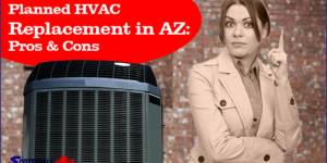 Planned HVAC Replacement in AZ: Pros & Cons