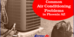 Common Air Conditioning Problems In Phoenix AZ