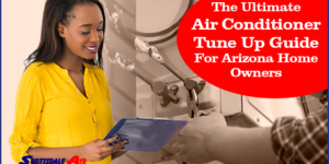 The Ultimate Air Conditioner Tune Up Guide For Arizona Home Owners