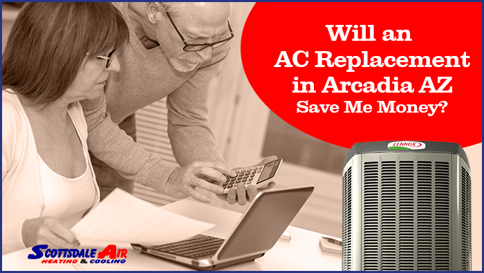 Will an AC Replacement in Arcadia AZ Save Me Money?