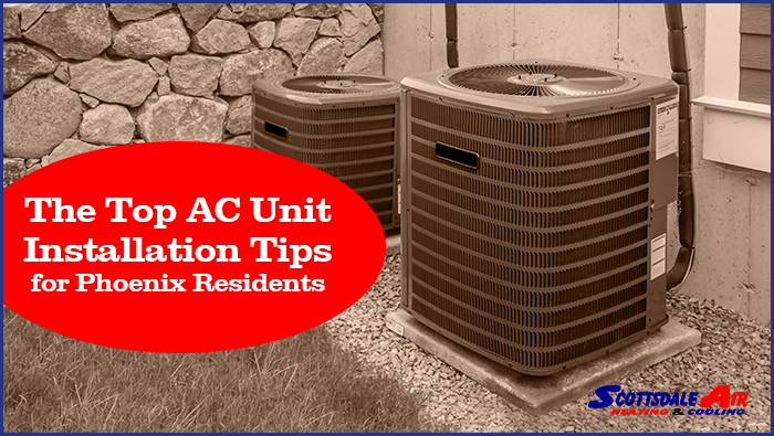 The Top AC Unit Installation Tips for Phoenix Residents