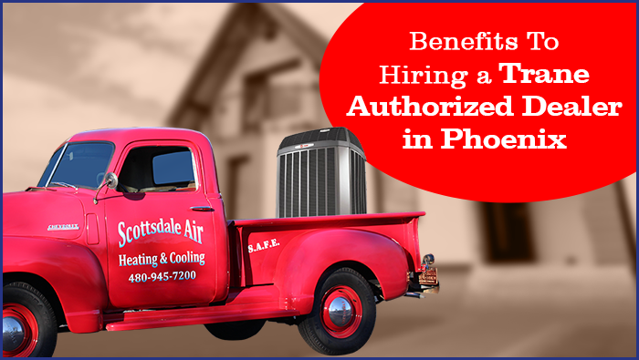 Benefits To Hiring a Trane Authorized Dealer in Phoenix