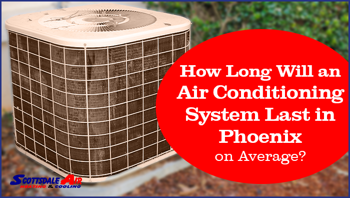 How Long Will an Air Conditioning System Last in Phoenix on Average?